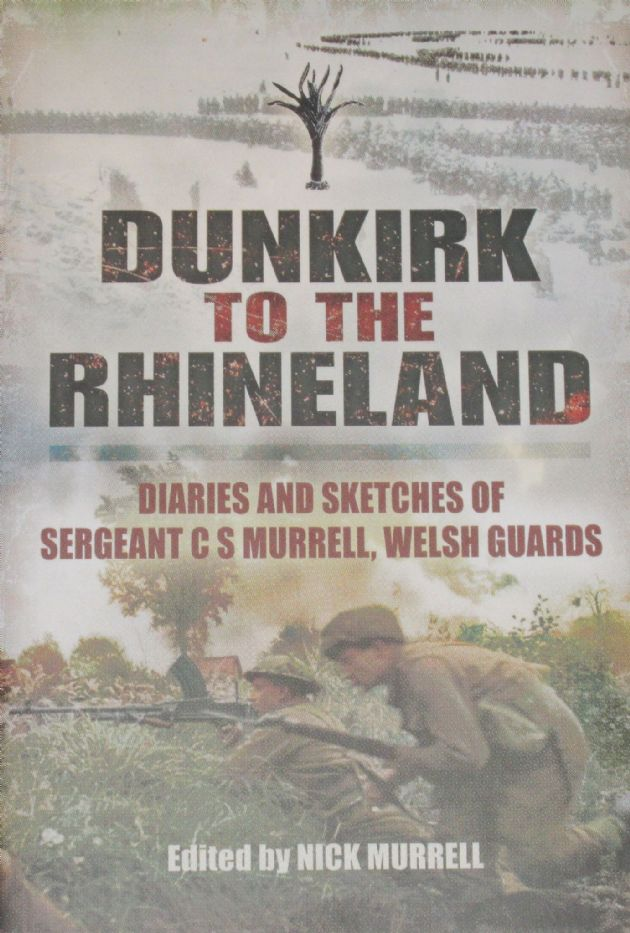 Dunkirk to the Rhineland - Diaries and Sketches of Sergeant C.S. Murrell, Welsh Guards